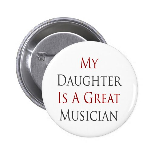 My Daughter Is A Great Musician Button