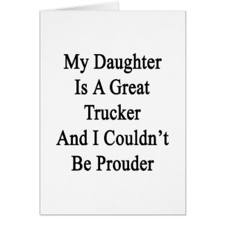 My Daughter Is A Great Trucker And I Couldn't Be P Stationery Note Card