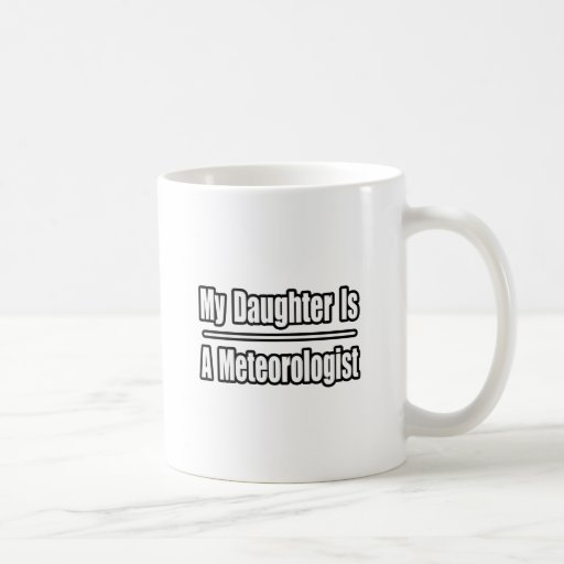 My Daughter Is A Meteorologist Coffee Mugs