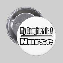 My Daughter Is A Nurse 2 Inch Round Button