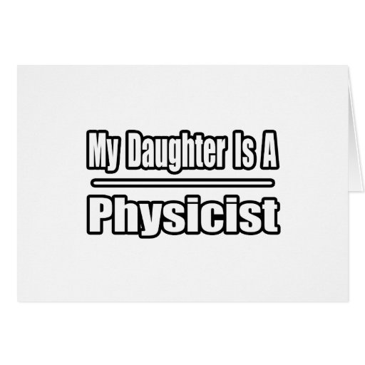My Daughter Is A Physicist Greeting Card