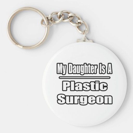 My Daughter Is A Plastic Surgeon Keychains