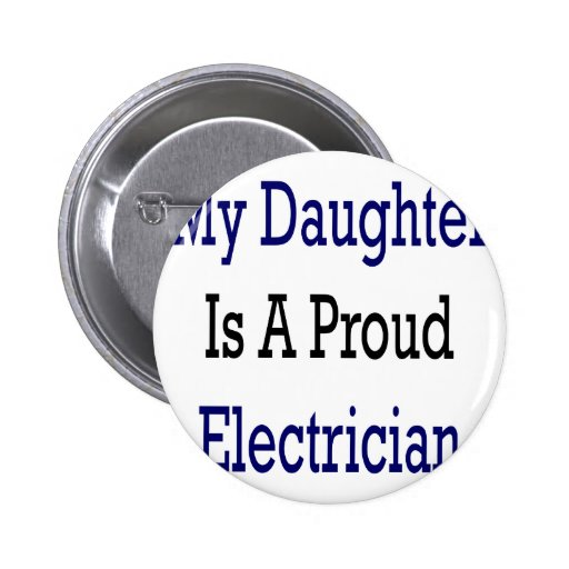 My Daughter Is A Proud Electrician 2 Inch Round Button