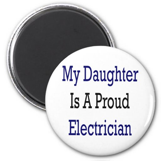 My Daughter Is A Proud Electrician 2 Inch Round Magnet