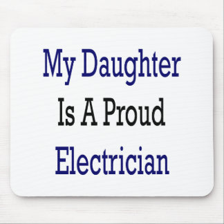 My Daughter Is A Proud Electrician Mousepads