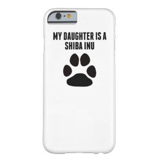My Daughter Is A Shiba Inu Barely There iPhone 6 Case