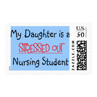 My Daughter is a Stressed Out Nursing Student Postage