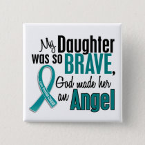 My Daughter Is An Angel 1 Ovarian Cancer Button