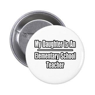 My Daughter Is An Elementary School Teacher Buttons