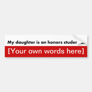 my-daughter-is-an-honors-student-at-template bumper sticker