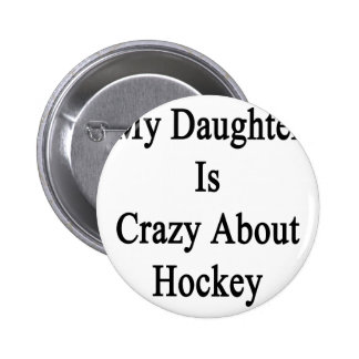 My Daughter Is Crazy About Hockey Pinback Button