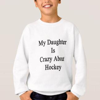 My Daughter Is Crazy About Hockey Sweatshirt
