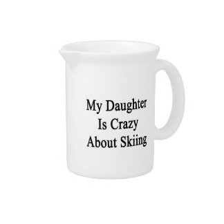 My Daughter Is Crazy About Skiing Beverage Pitcher