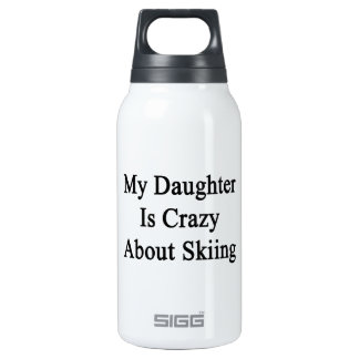 My Daughter Is Crazy About Skiing Insulated Water Bottle