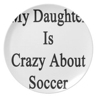 My Daughter Is Crazy About Soccer Dinner Plate