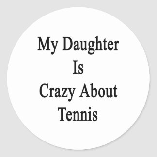My Daughter Is Crazy About Tennis Classic Round Sticker