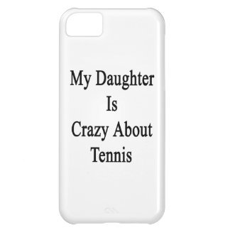 My Daughter Is Crazy About Tennis Cover For iPhone 5C