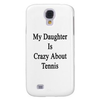My Daughter Is Crazy About Tennis Galaxy S4 Cover