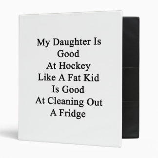 My Daughter Is Good At Hockey Like A Fat Kid Is Go Vinyl Binder