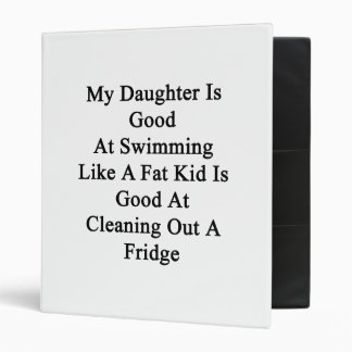 My Daughter Is Good At Swimming Like A Fat Kid Is Binder