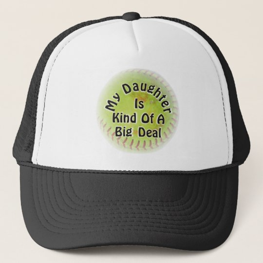 My Daughter Is Kind Of A Big Deal Trucker Hat