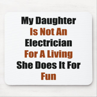 My Daughter Is Not An Electrician For A Living She Mouse Pads