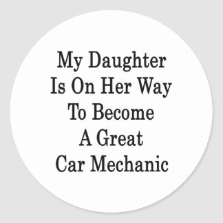 My Daughter Is On Her Way To Become A Great Car Me Classic Round Sticker