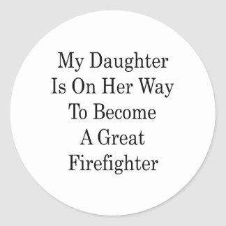 My Daughter Is On Her Way To Become A Great Firefi Round Stickers