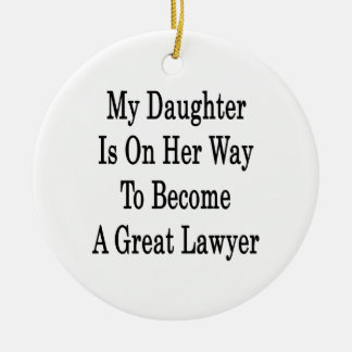 My Daughter Is On Her Way To Become A Great Lawyer Ornaments