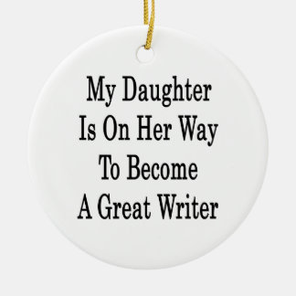 My Daughter Is On her Way To Become A Great Writer Ornament
