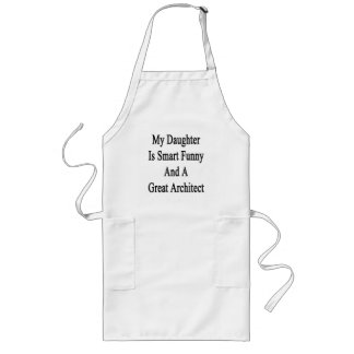My Daughter Is Smart Funny And A Great Architect Aprons