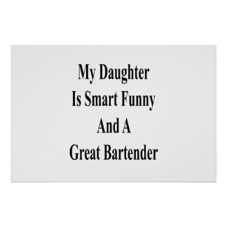 My Daughter Is Smart Funny And A Great Bartender Poster