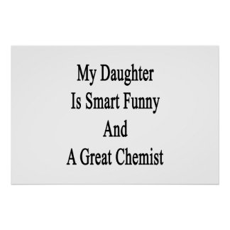 My Daughter Is Smart Funny And A Great Chemist Poster