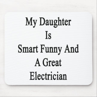 My Daughter Is Smart Funny And A Great Electrician Mouse Pads