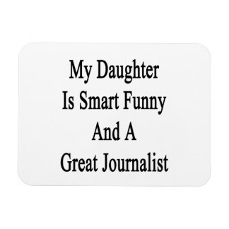 My Daughter Is Smart Funny And A Great Journalist. Rectangular Photo Magnet