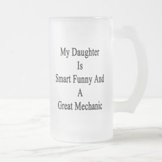 My Daughter Is Smart Funny And A Great Mechanic Frosted Beer Mug