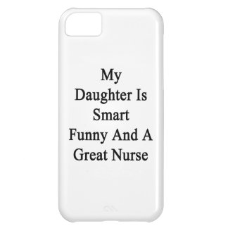 My Daughter Is Smart Funny And A Great Nurse Cover For iPhone 5C