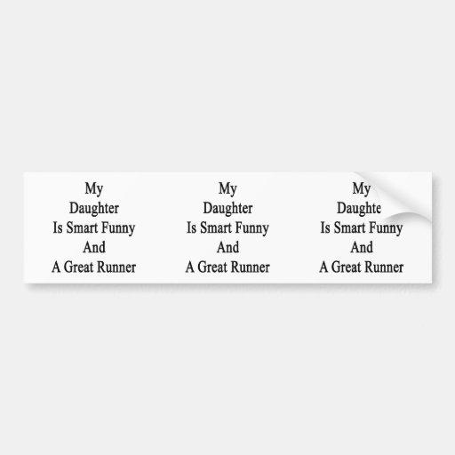 My Daughter Is Smart Funny And A Great Runner Bumper Stickers