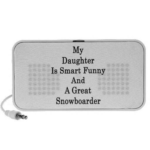 My Daughter Is Smart Funny And A Great Snowboarder iPod Speakers