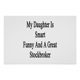 My Daughter Is Smart Funny And A Great Stockbroker Poster