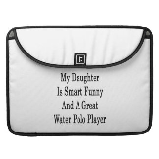 My Daughter Is Smart Funny And A Great Water Polo MacBook Pro Sleeves