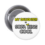 My Daughter Is Sofa King Cool Pins