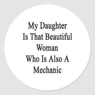 My Daughter Is That Beautiful Woman Who Is Also A Classic Round Sticker