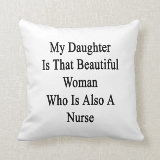 My Daughter Is That Beautiful Woman Who Is Also A Throw Pillow