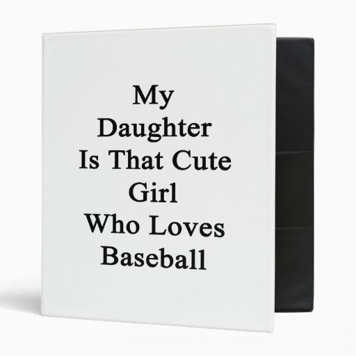 My Daughter Is That Cute Girl Who Loves Baseball Vinyl Binders