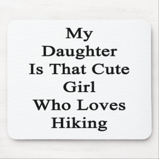 My Daughter Is That Cute Girl Who Loves Hiking Mouse Pad