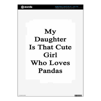 My Daughter Is That Cute Girl Who Loves Pandas Decals For iPad 3