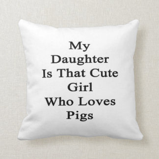 My Daughter Is That Cute Girl Who Loves Pigs Throw Pillow
