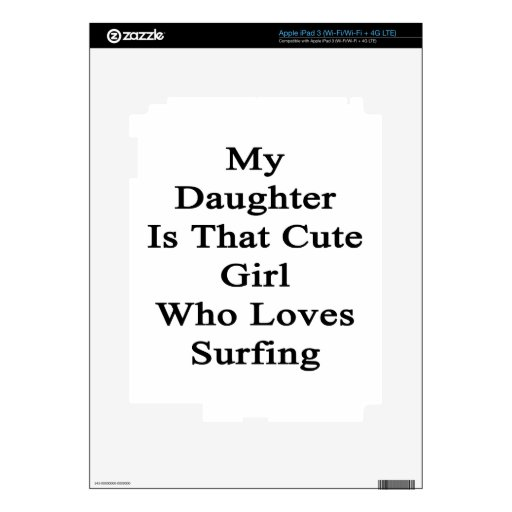 My Daughter Is That Cute Girl Who Loves Surfing Decals For iPad 3