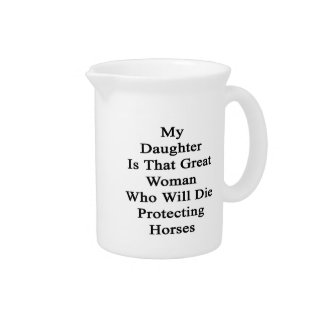 My Daughter Is That Great Woman Who Will Die Prote Pitchers